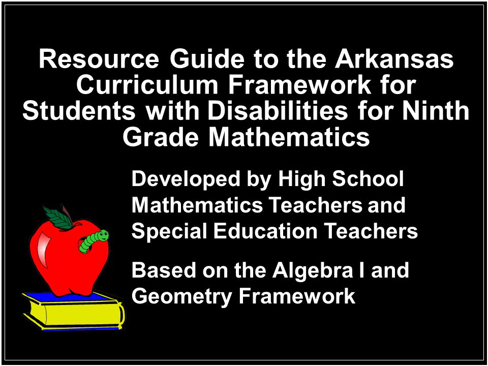 Resource Guide to the Arkansas Curriculum Framework for Students with Disabilities for Ninth Grade Mathematics