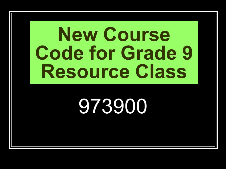 New Course Code for Grade 9 Resource Class