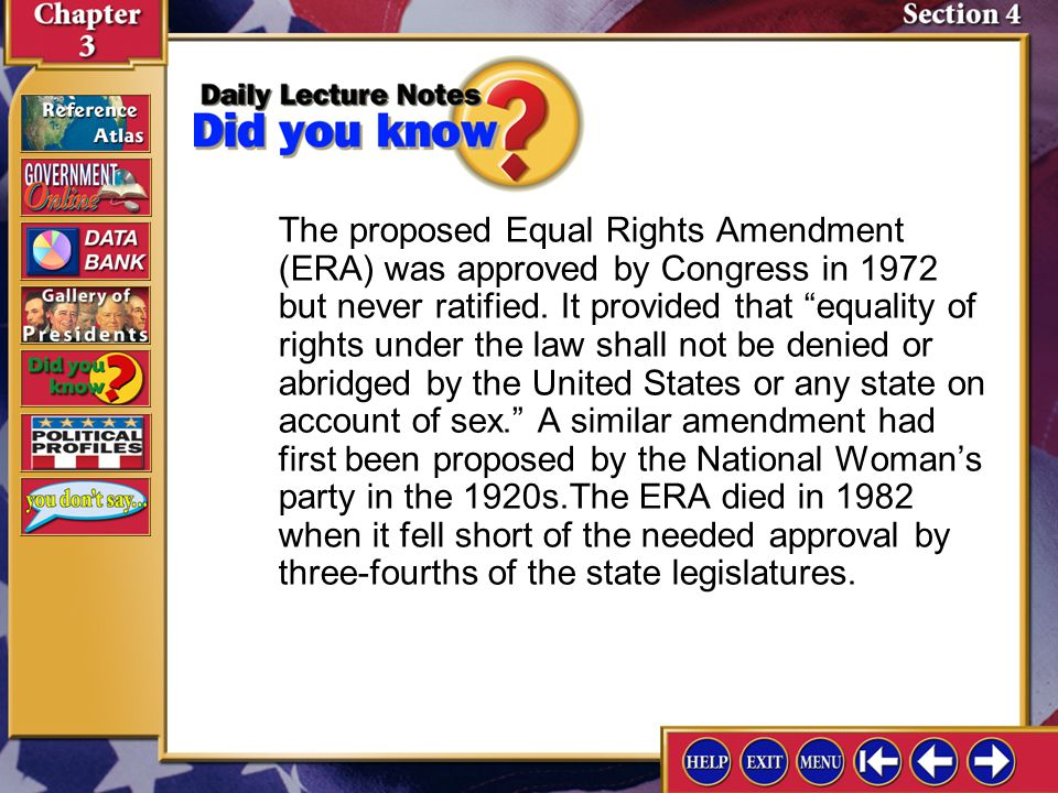 The proposed Equal Rights Amendment (ERA) was approved by Congress in 1972 but never ratified. It provided that equality of rights under the law shall not be denied or abridged by the United States or any state on account of sex. A similar amendment had first been proposed by the National Woman's party in the 1920s.The ERA died in 1982 when it fell short of the needed approval by three-fourths of the state legislatures.