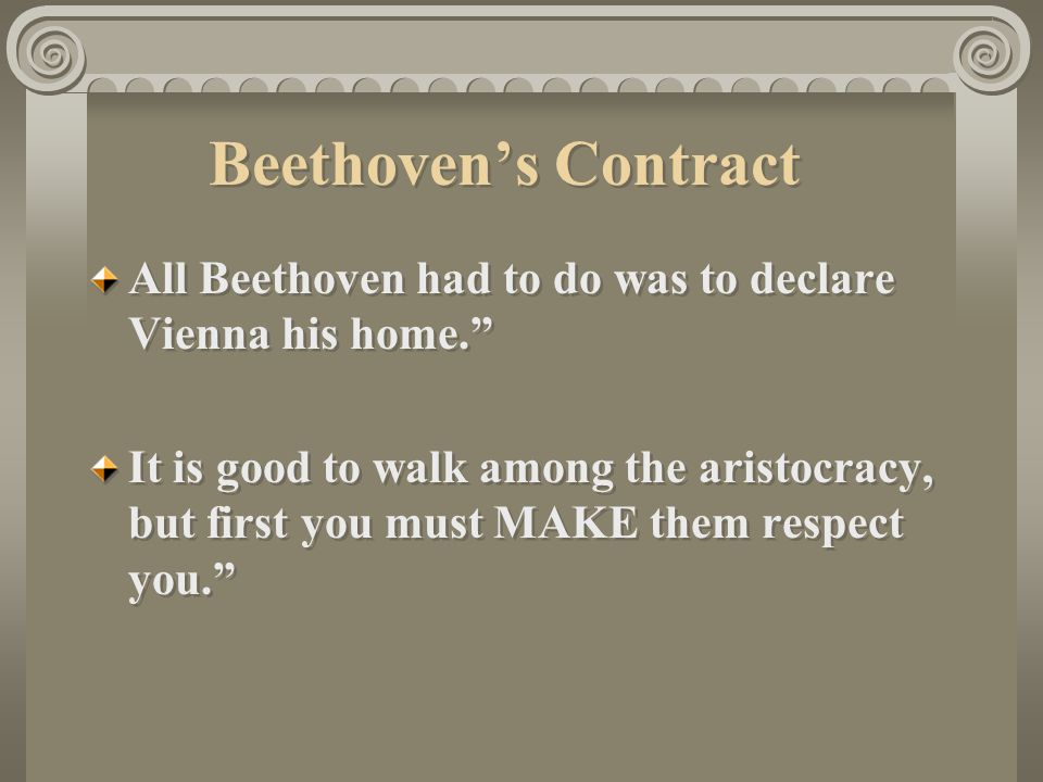 Beethoven's Contract All Beethoven had to do was to declare Vienna his home.