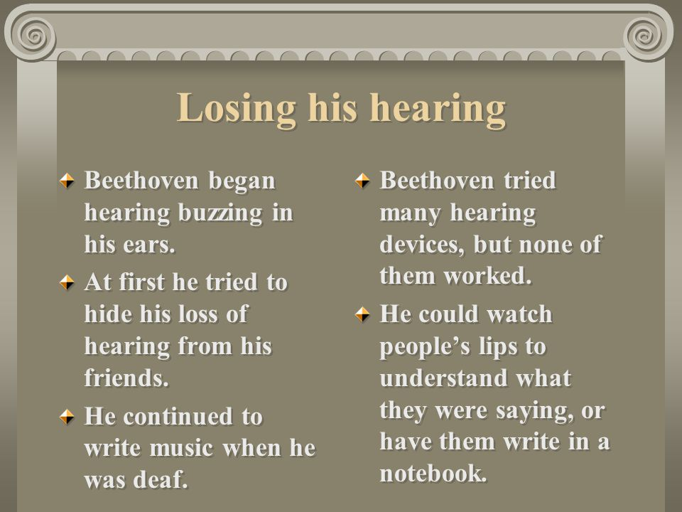 Losing his hearing Beethoven began hearing buzzing in his ears.