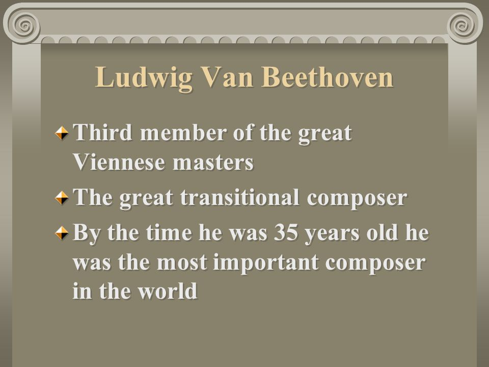 Ludwig Van Beethoven Third member of the great Viennese masters