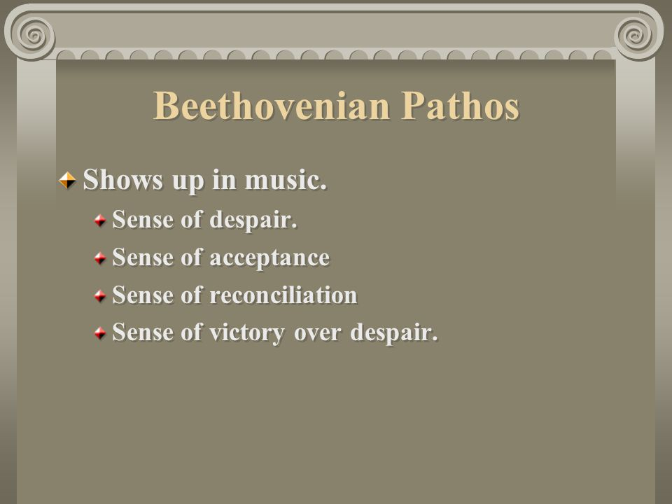 Beethovenian Pathos Shows up in music. Sense of despair.