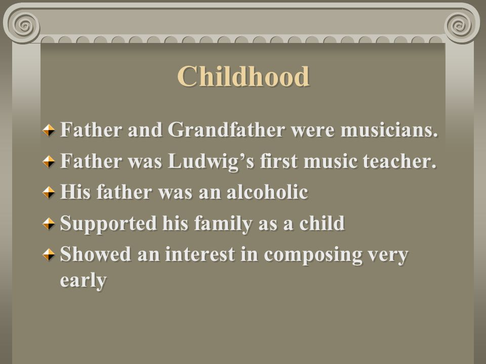 Childhood Father and Grandfather were musicians.