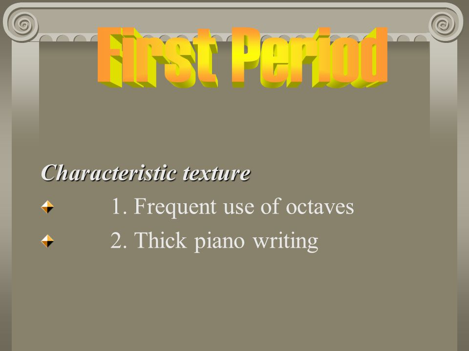 First Period Characteristic texture 1. Frequent use of octaves 2. Thick piano writing