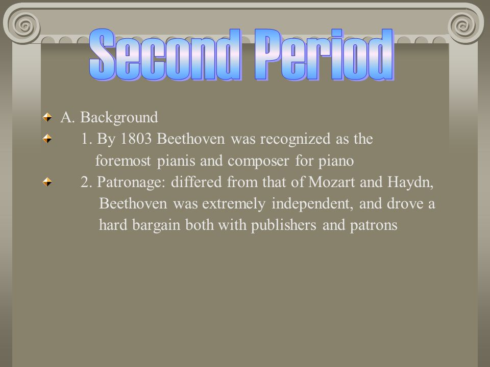Second Period A. Background 1. By 1803 Beethoven was recognized as the