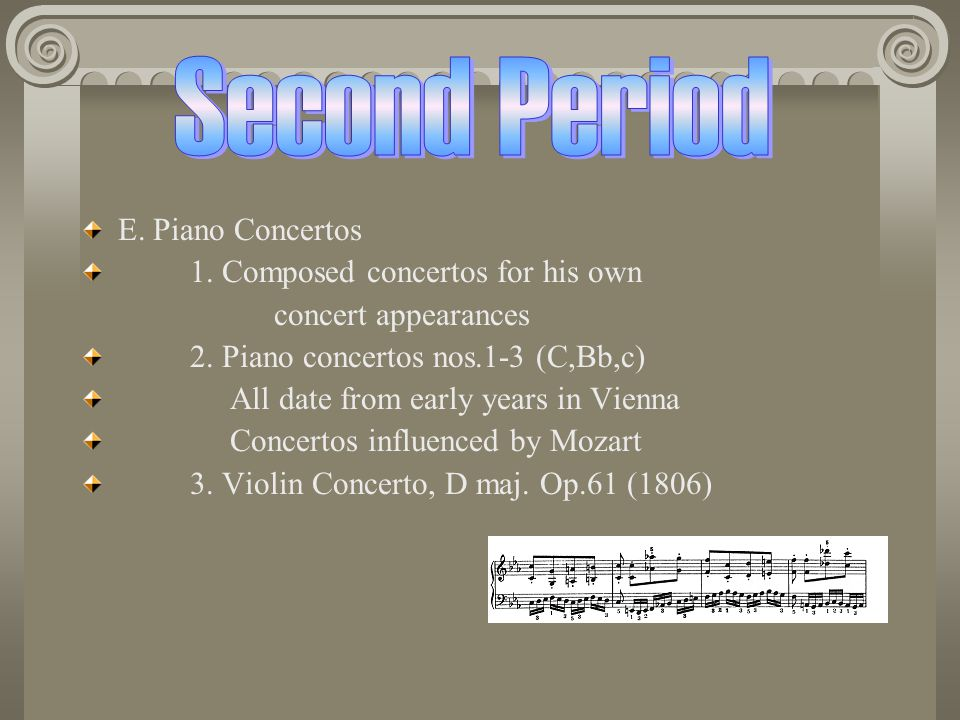 Second Period E. Piano Concertos 1. Composed concertos for his own