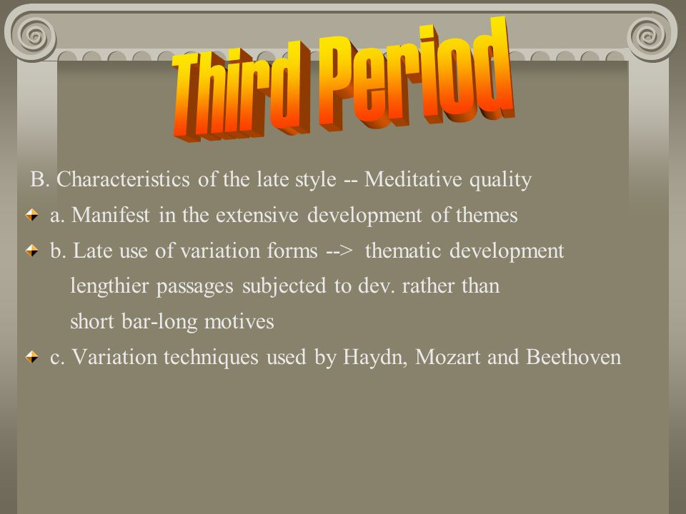 Third Period B. Characteristics of the late style -- Meditative quality. a. Manifest in the extensive development of themes.