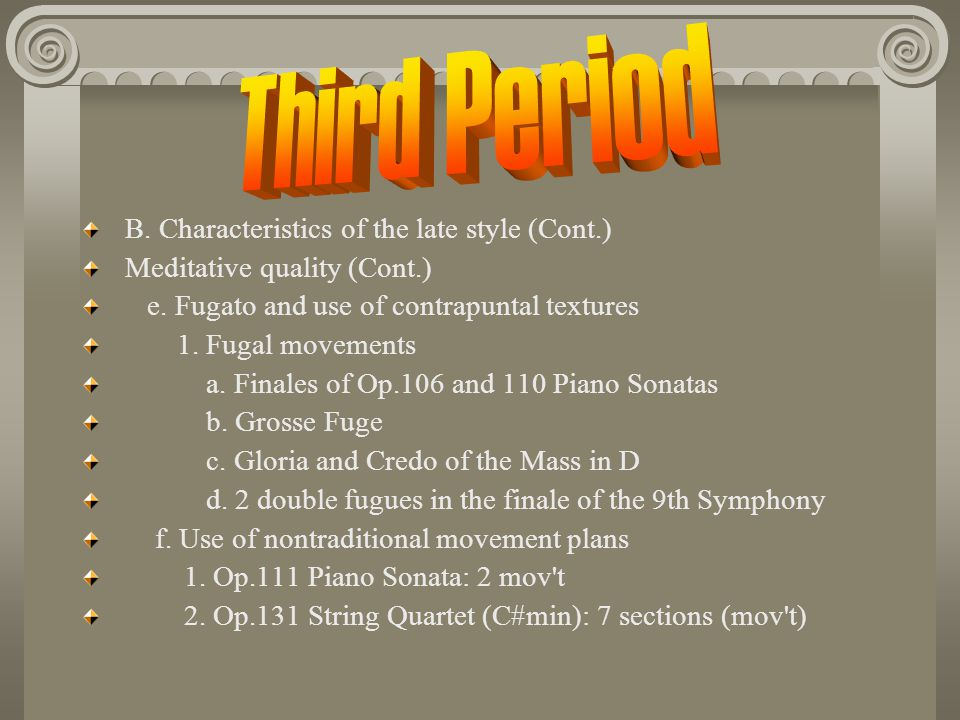 Third Period B. Characteristics of the late style (Cont.)