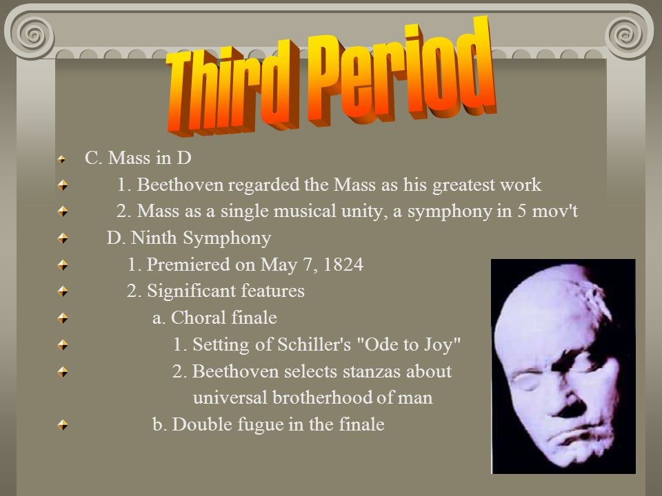 Third Period 1. Beethoven regarded the Mass as his greatest work