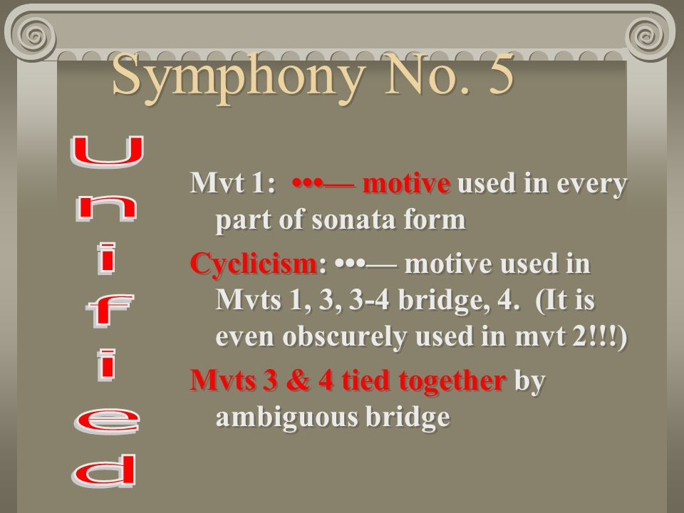 Symphony No. 5 Mvt 1: •••— motive used in every part of sonata form.
