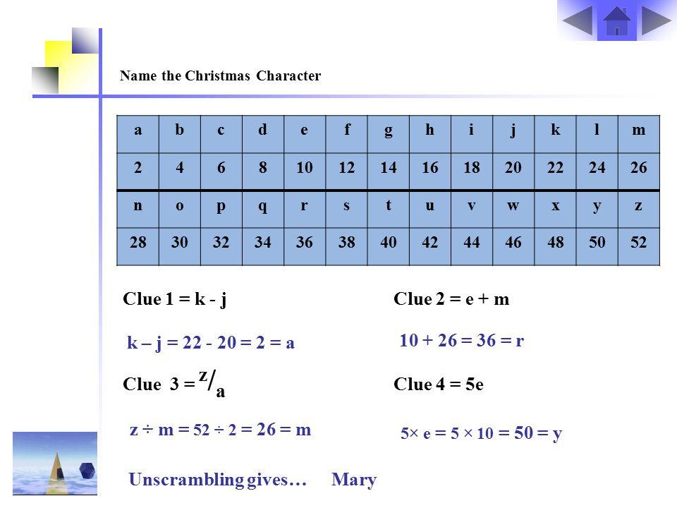 Clue 1 = k - j Clue 2 = e + m Clue 3 = z/a Clue 4 = 5e