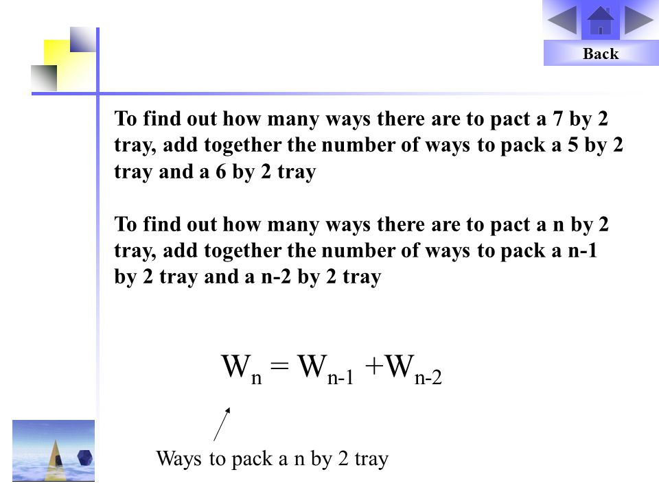 Back To find out how many ways there are to pact a 7 by 2 tray, add together the number of ways to pack a 5 by 2 tray and a 6 by 2 tray.