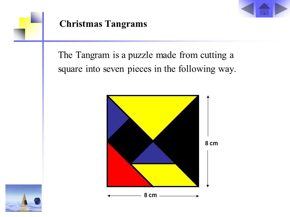 The Tangram is a puzzle made from cutting a