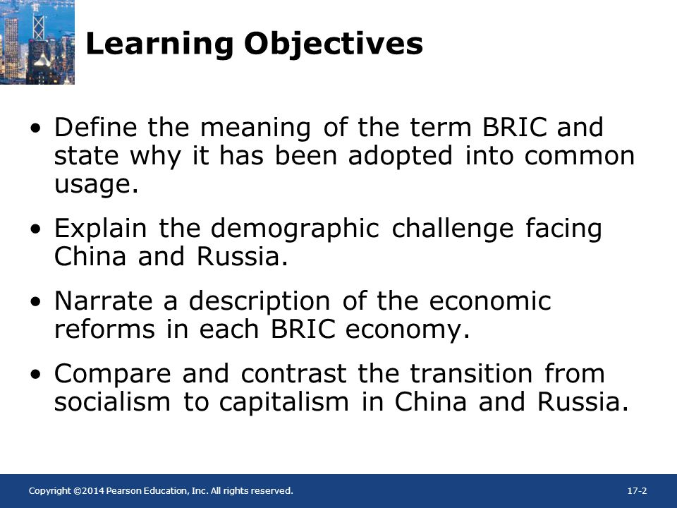 Learning Objectives Define the meaning of the term BRIC and state why it has been adopted into common usage.