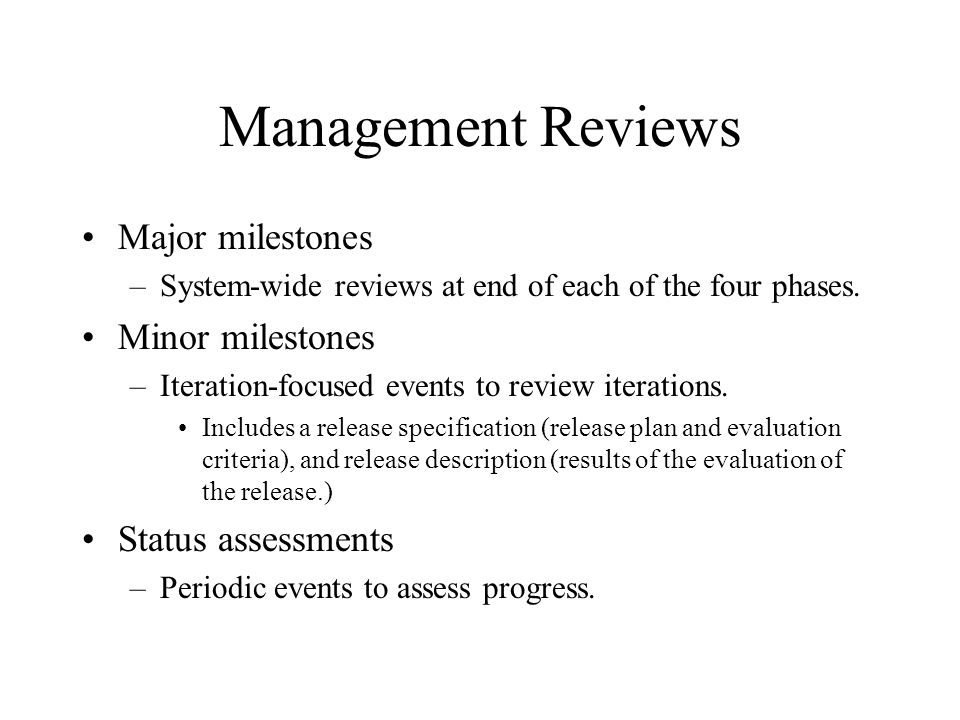 Management Reviews Major milestones Minor milestones