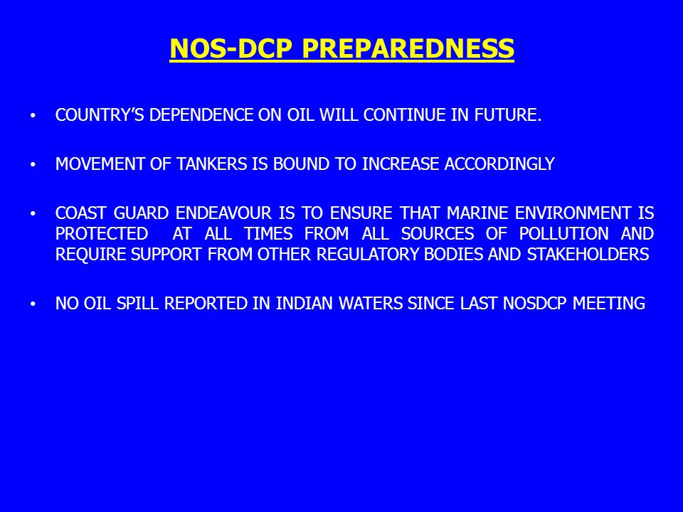 NOS-DCP PREPAREDNESS COUNTRY'S DEPENDENCE ON OIL WILL CONTINUE IN FUTURE. MOVEMENT OF TANKERS IS BOUND TO INCREASE ACCORDINGLY.