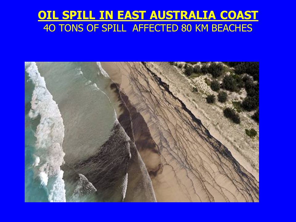 OIL SPILL IN EAST AUSTRALIA COAST 4O TONS OF SPILL AFFECTED 80 KM BEACHES