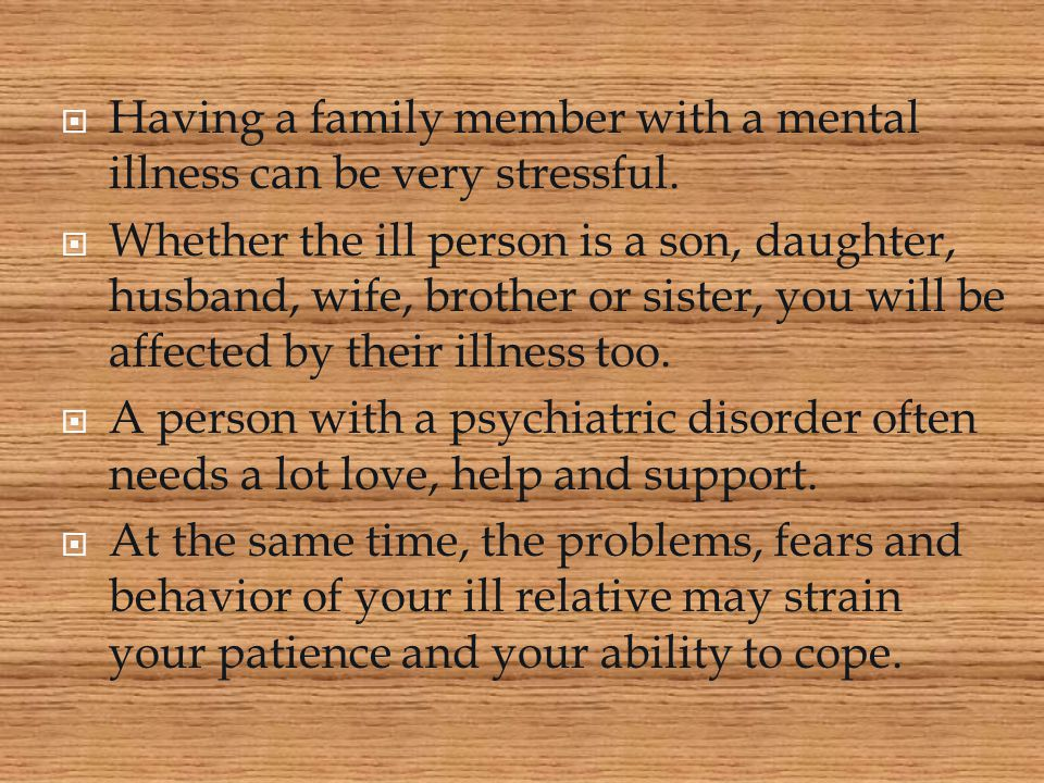 Having a family member with a mental illness can be very stressful.