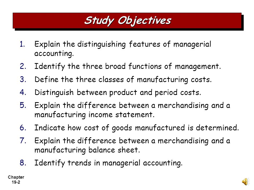 Study Objectives Explain the distinguishing features of managerial accounting. Identify the three broad functions of management.