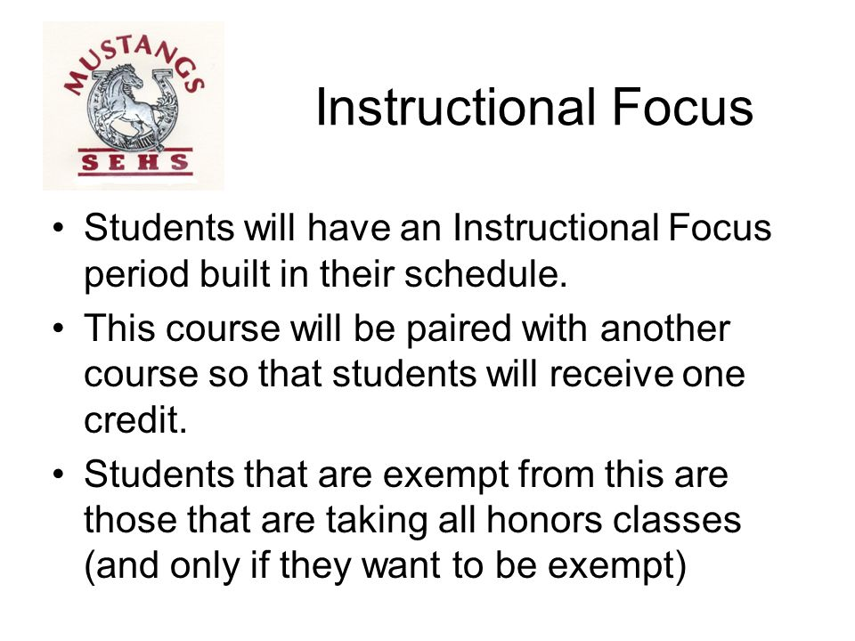 Instructional Focus Students will have an Instructional Focus period built in their schedule.