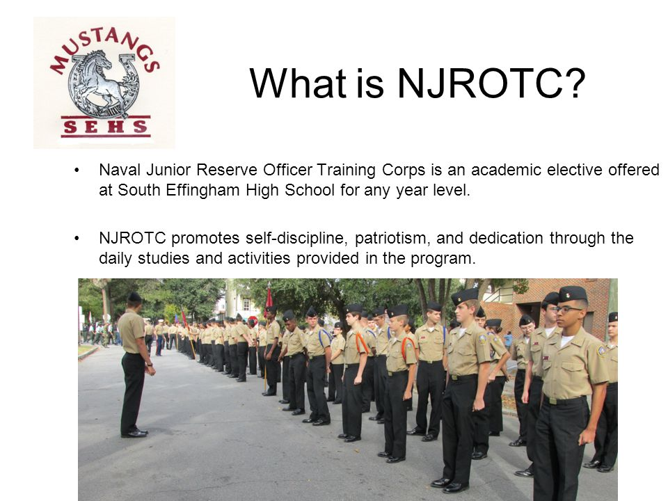 What is NJROTC Naval Junior Reserve Officer Training Corps is an academic elective offered at South Effingham High School for any year level.