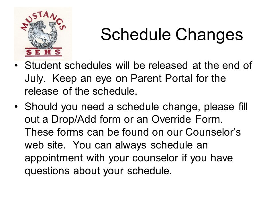 Schedule Changes Student schedules will be released at the end of July. Keep an eye on Parent Portal for the release of the schedule.