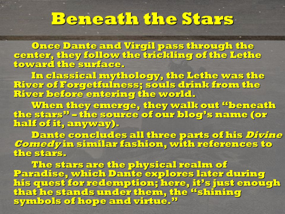 Beneath the Stars Once Dante and Virgil pass through the center, they follow the trickling of the Lethe toward the surface.
