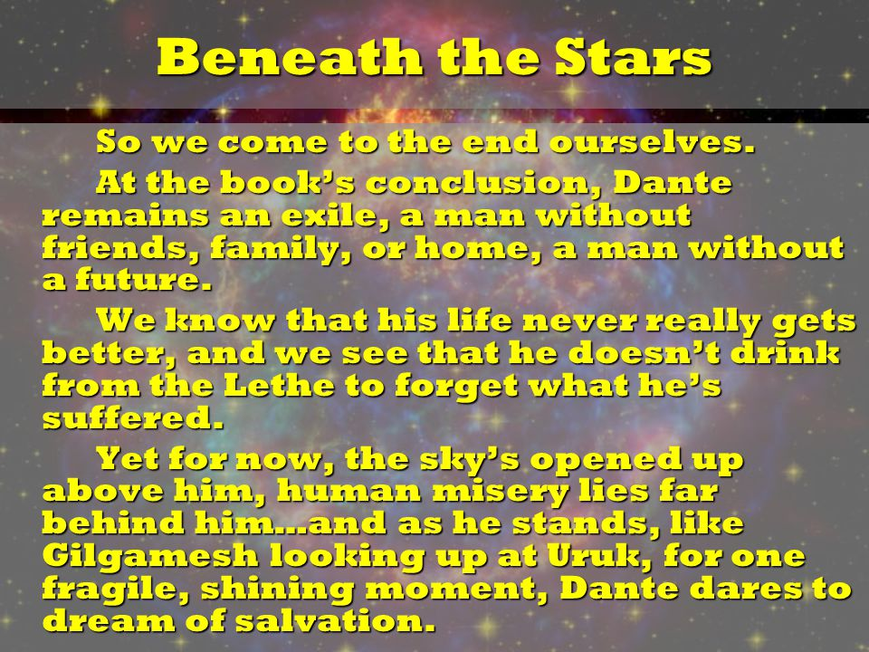 Beneath the Stars So we come to the end ourselves.