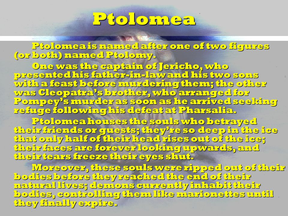Ptolomea Ptolomea is named after one of two figures (or both) named Ptolomy.