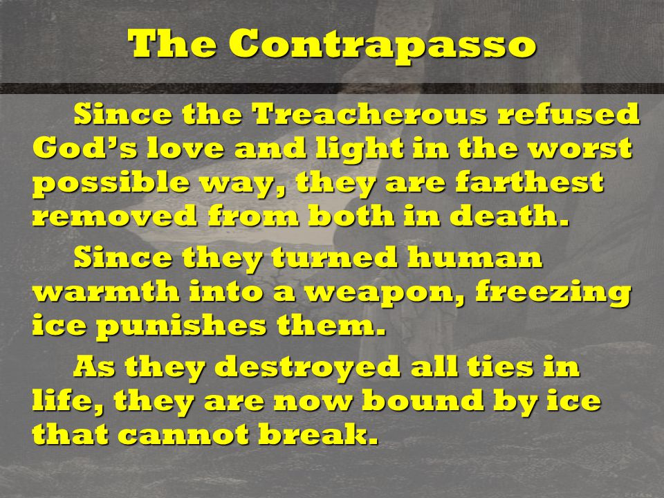 The Contrapasso Since the Treacherous refused God's love and light in the worst possible way, they are farthest removed from both in death.