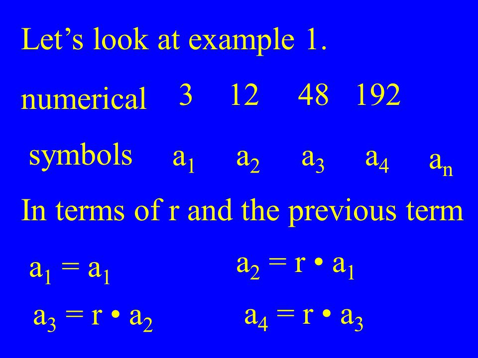 Let's look at example 1. 3. 12. 48. 192. numerical. symbols. a1. a2. a3. a4. an. In terms of r and the previous term.