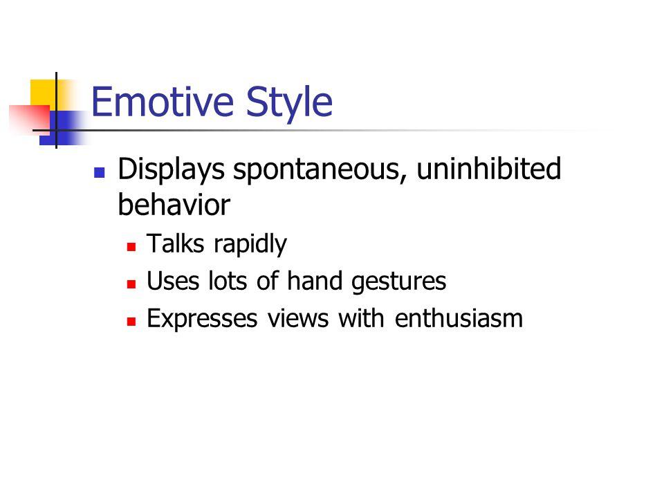 Emotive Style Displays spontaneous, uninhibited behavior Talks rapidly
