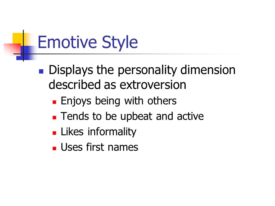 Emotive Style Displays the personality dimension described as extroversion. Enjoys being with others.