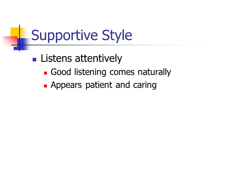 Supportive Style Listens attentively Good listening comes naturally