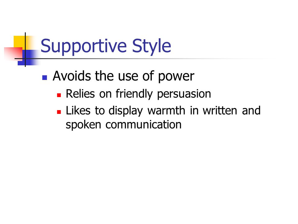 Supportive Style Avoids the use of power Relies on friendly persuasion
