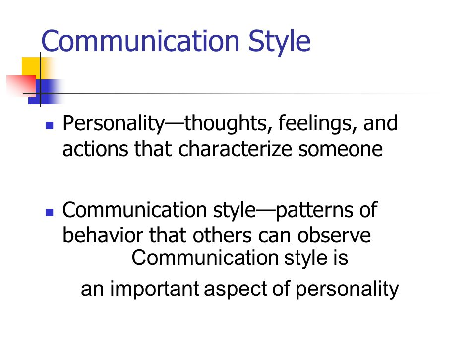 Communication Style Personality—thoughts, feelings, and actions that characterize someone.