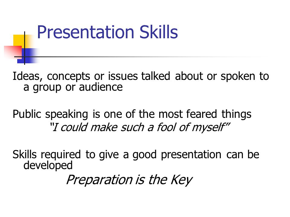Presentation Skills Ideas, concepts or issues talked about or spoken to a group or audience. Public speaking is one of the most feared things.