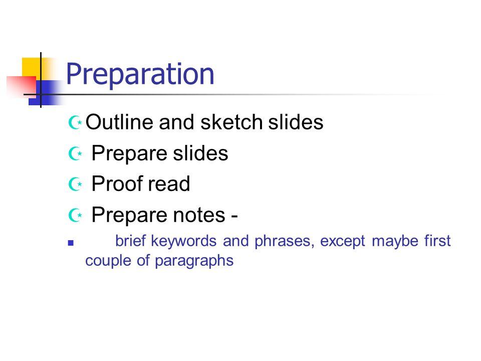 Preparation Outline and sketch slides Prepare slides Proof read