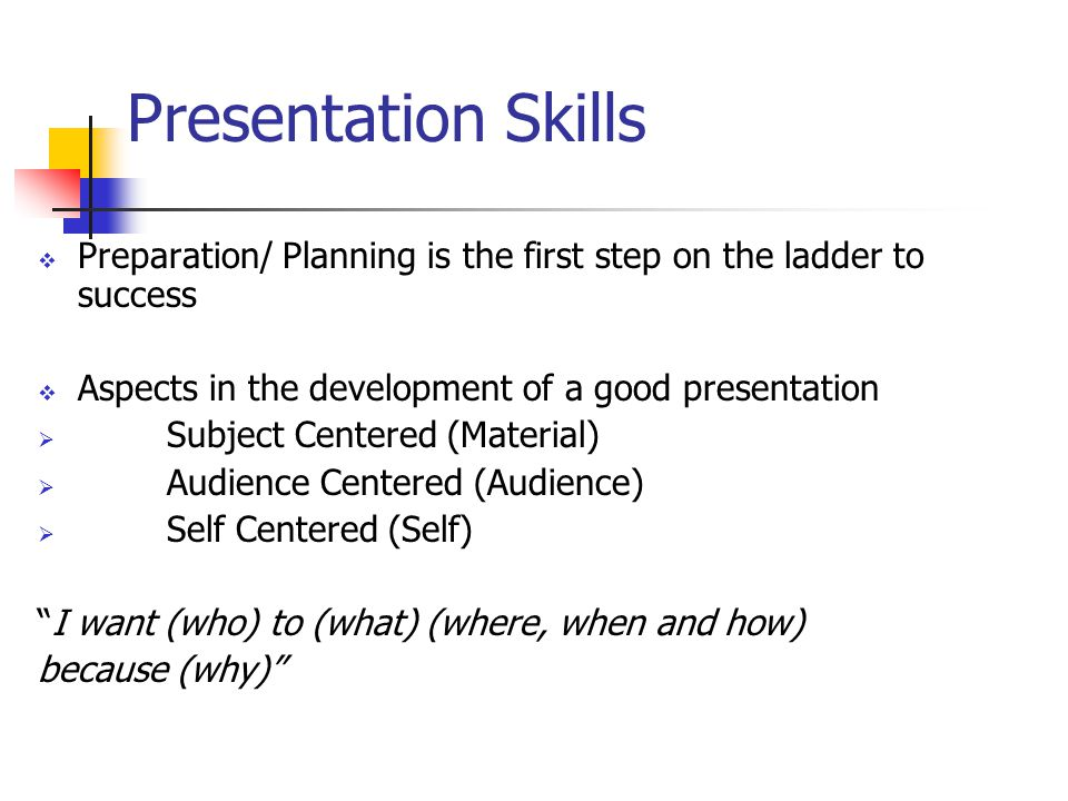 Presentation Skills Preparation/ Planning is the first step on the ladder to success. Aspects in the development of a good presentation.