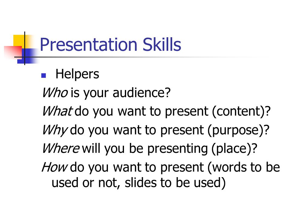 Presentation Skills Helpers Who is your audience