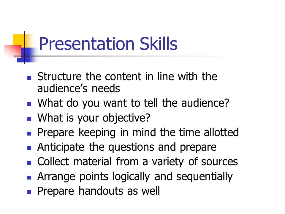 Presentation Skills Structure the content in line with the audience's needs. What do you want to tell the audience