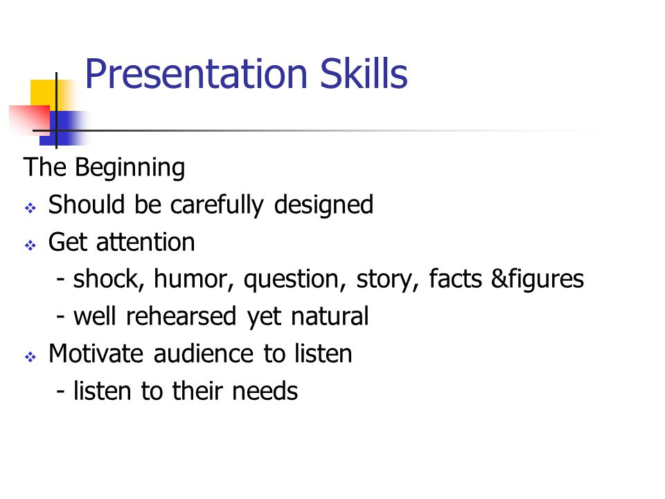 Presentation Skills The Beginning Should be carefully designed