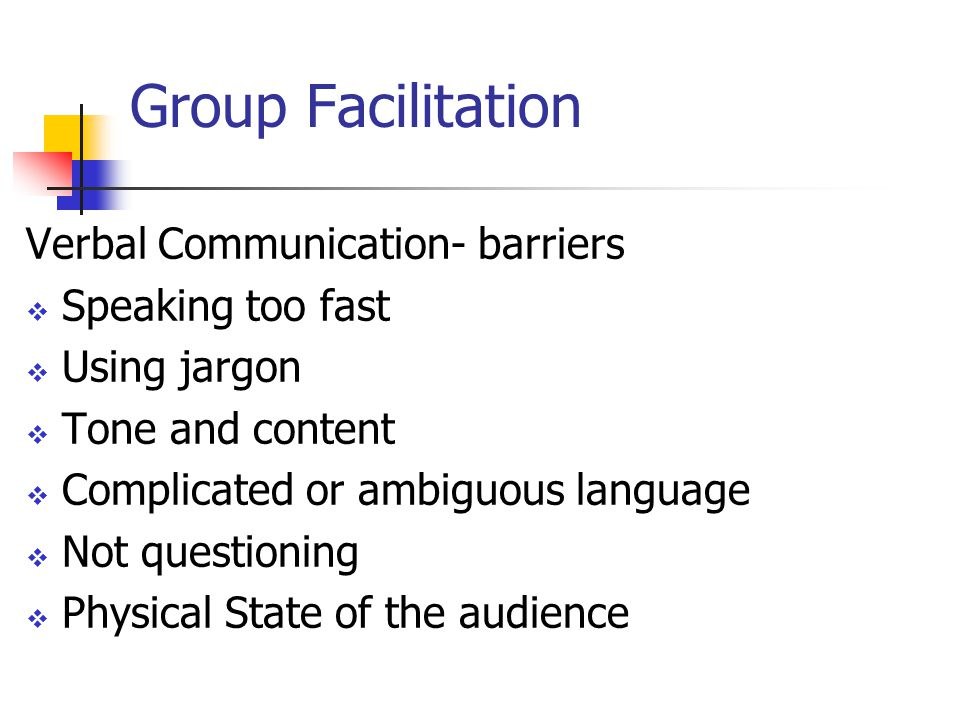 Group Facilitation Verbal Communication- barriers Speaking too fast