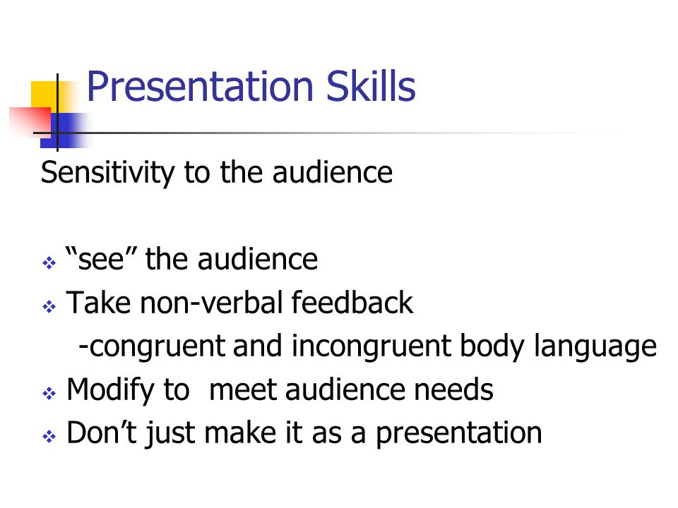 Presentation Skills Sensitivity to the audience see the audience