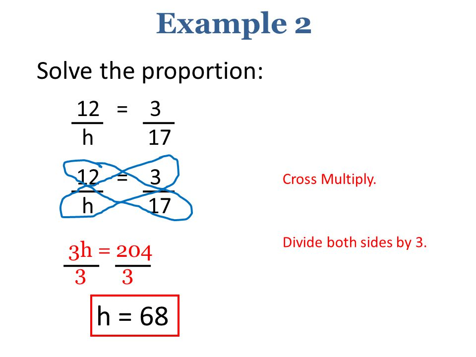 Example 2 h = 68 Solve the proportion: h 17 h 17 12 = 3 12 = 3