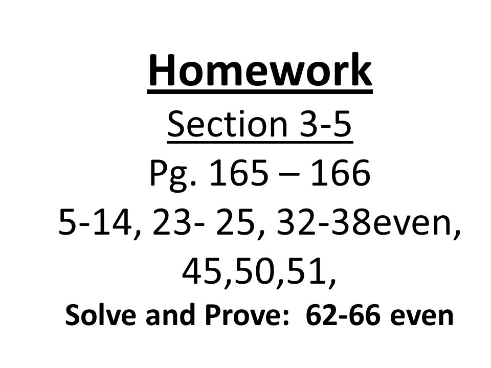 Homework Section 3-5 Pg. 165 – 166 5-14, 23- 25, 32-38even, 45,50,51,