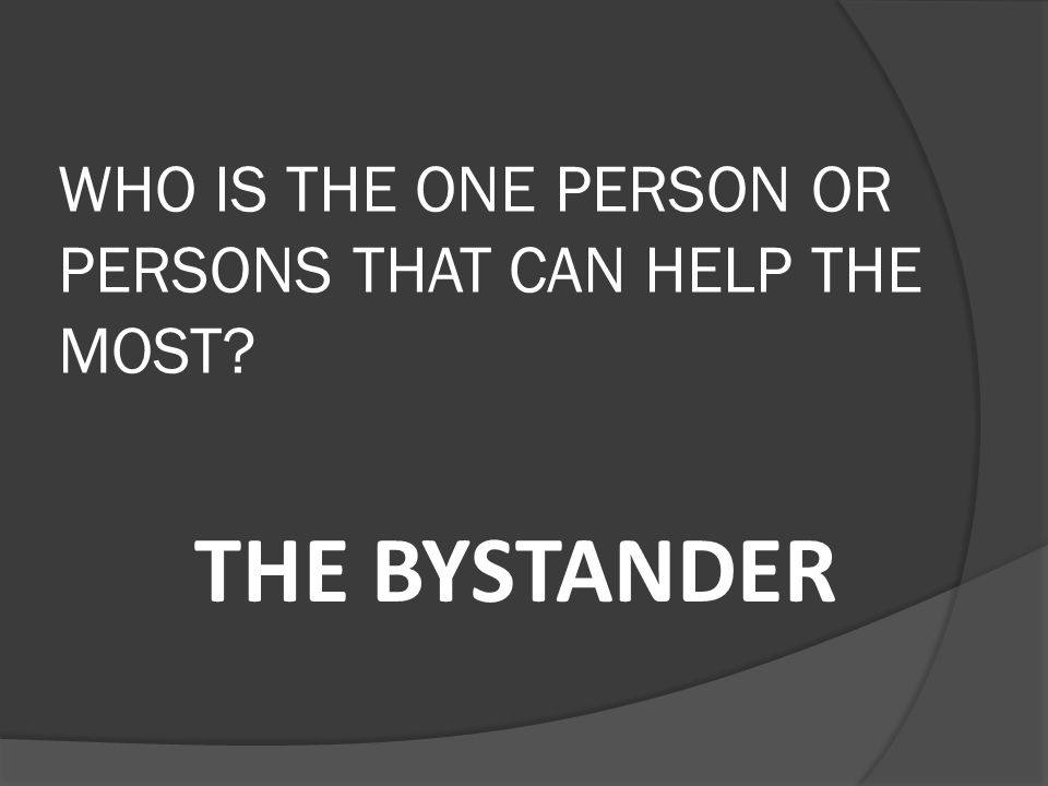 WHO IS THE ONE PERSON OR PERSONS THAT CAN HELP THE MOST