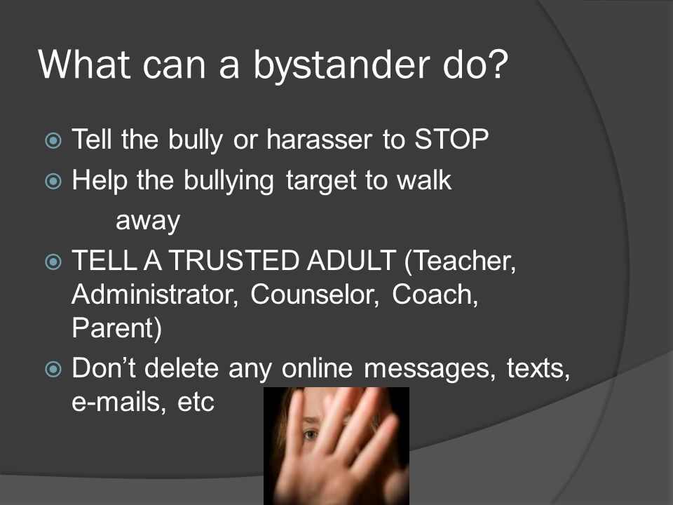 What can a bystander do Tell the bully or harasser to STOP