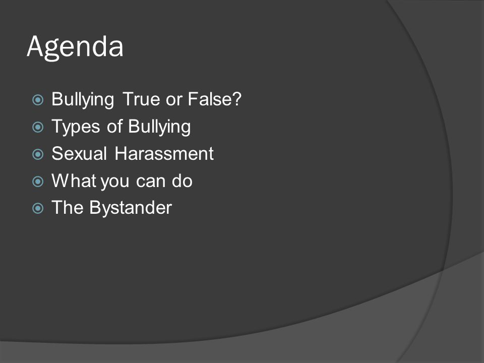 Agenda Bullying True or False Types of Bullying Sexual Harassment
